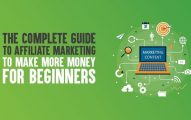 The Complete Guide to Affiliate Marketing to Make More Money for Beginners In 2019