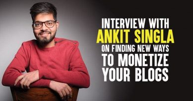 Interview With Ankit Singla (Master Blogging) On Finding New Ways to Monetize Your Blogs
