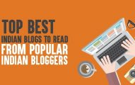 20+ Best Indian Blogs to Read from Popular Indian Bloggers (2019 Edition)