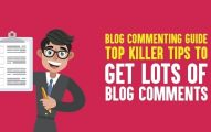 Blog Commenting Guide: Top 10 Killer Tips to Get Lots Of Blog Comments In 2019