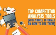Top 19 Competitor Analysis Tools [With Simple Tutorials On How to Use Them]