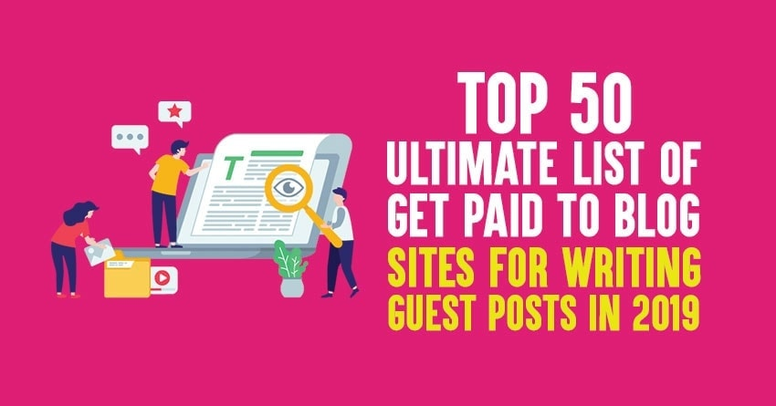 Top 50 Ultimate List of Get Paid to Blog Sites for Writing Posts