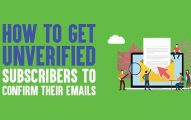How To Get Unverified Subscribers To Confirm Their Emails In 2019
