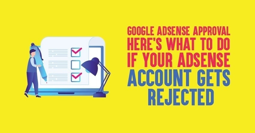 Google AdSense Approval: Here's What to Do If Your AdSense Account Gets Rejected
