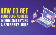 How to Get Your Blog Noticed In 2019 And Beyond: A Beginner's Guide
