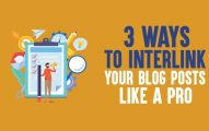 How to Interlink Your Blog Posts Like A PRO In 2019