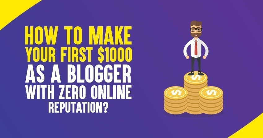 How to Make Your First 00 As A Blogger With ZERO Online Reputation?