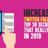 Increase Twitter Followers: Top 30 Secret Tips That Really Work In 2019