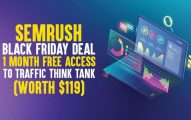 SEMrush Black Friday 2019 Deal: 1 Month Free Access to Traffic Think Tank (Worth $119)