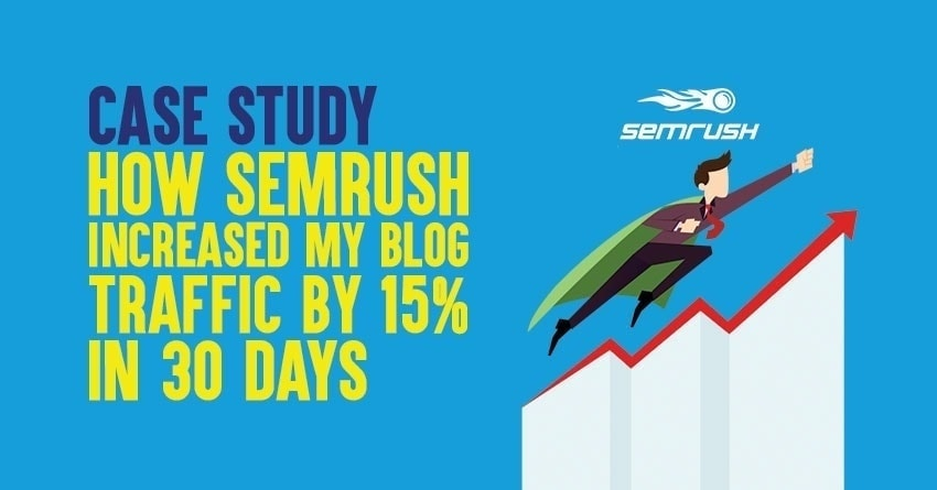 increasing search traffic by 15% using semrush tool case study