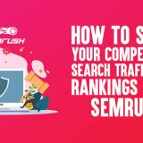 How to Steal Your Competitors Search Traffic And Rankings Using SEMrush
