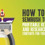 How to Use SEMrush to Find Profitable Keywords And Research Great Contents for Your Website