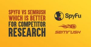 SpyFu vs SEMrush 2020: Which is Better for Competitor Research
