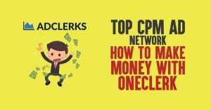 Top CPM Ad Network for 2020: How to Make Money with OneClerk
