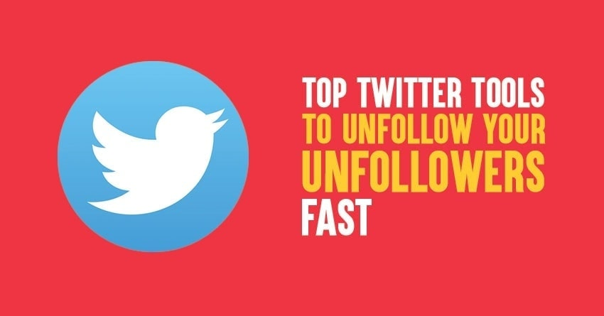 Top 10 Twitter Tools to Unfollow Your Unfollowers Really Fast