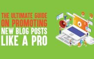 The Ultimate Guide On Promoting New Blog Posts Like A Pro In 2019