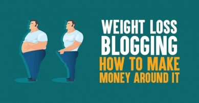 Weight Loss Blogging: How To Make Money Around it in 2020