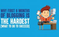 Why First 6 Months of Blogging Is the Hardest [What to Do to Succeed]