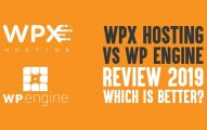 WPX Hosting Vs WP Engine Review 2019: Which Is Better?
