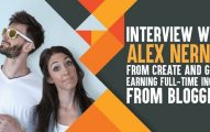 Interview With Alex Nerney from Create And Go On Earning Full-Time Income From Blogging
