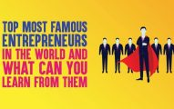 Top 10 Most Famous Entrepreneurs in the World And What Can You Learn from Them