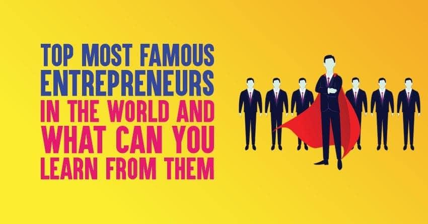 Most famous entrepreneurs