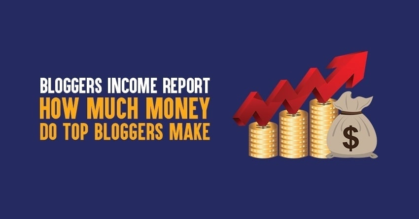 Top bloggers income reports: how much money do top bloggers make