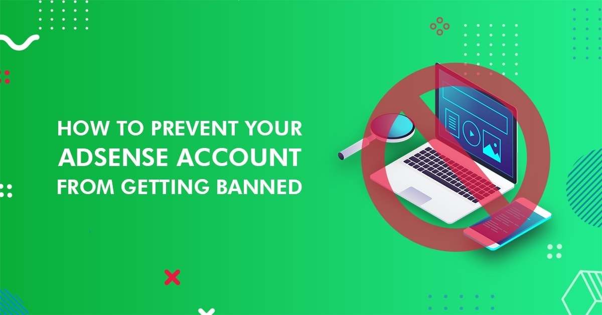 How to prevent Google Adsense Account from getting banned