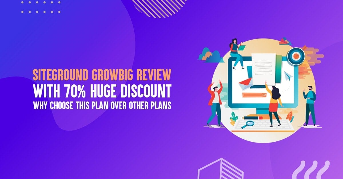 SiteGround Grow Big Review with 70% Discount