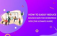 How to Reduce Bounce Rate for WordPress Sites In 2019: The Ultimate Beginner's Guide