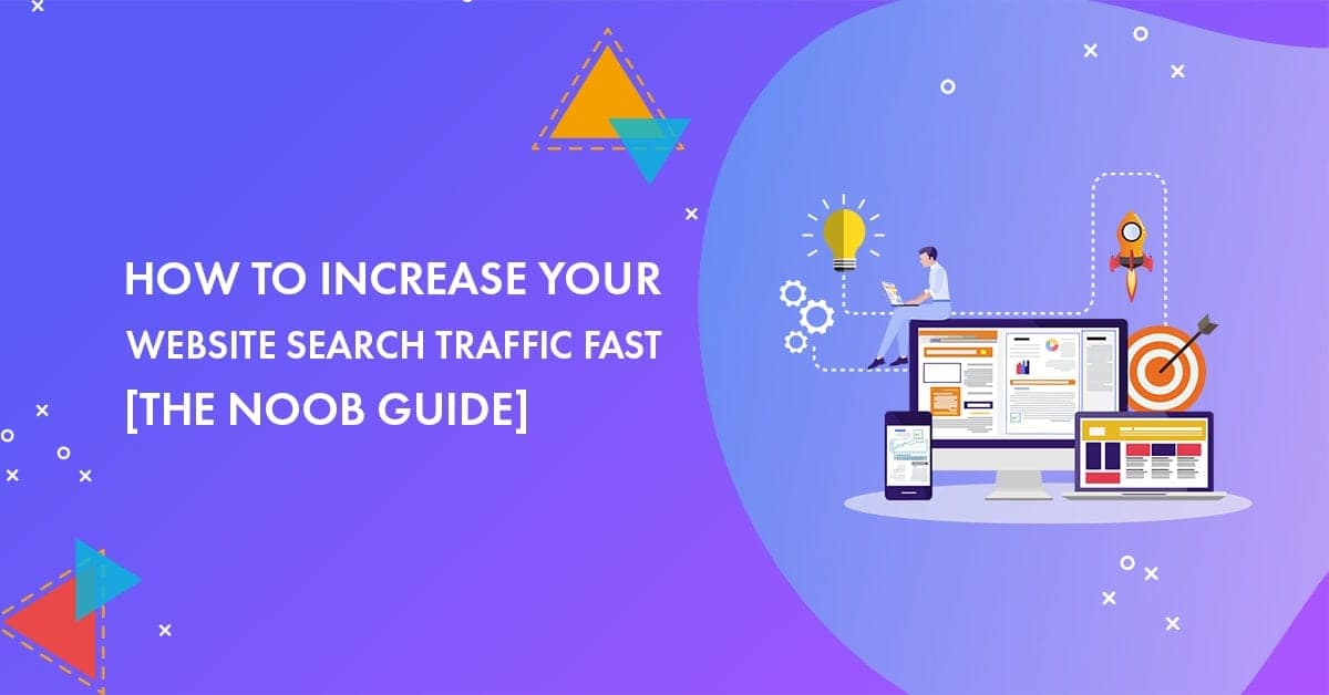 How to Increase Your Website Search Traffic Fast in 2020 [The Noob Guide]