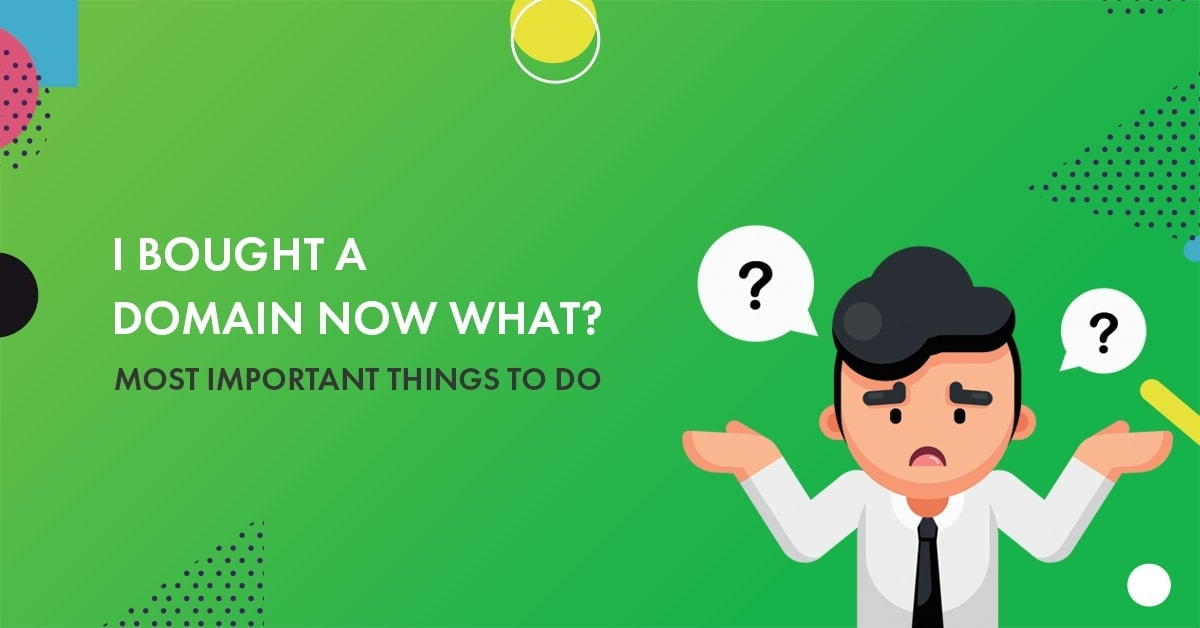 I Bought A Domain Now What? 8 Most Important Things to Doin 2021