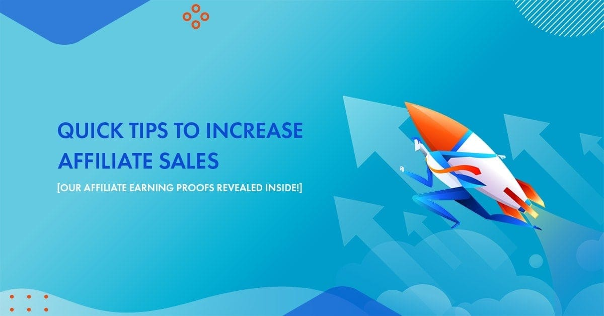24 Quick Tips To Increase Affiliate Sales in 2021 [Our Affiliate Earning Proofs REVEALED Inside!]