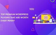 Top 20 Premium WordPress Plugins That Are Worth Every Penny in 2019