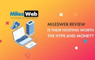 MilesWeb Review 2019: Is Their Hosting Worth The Hype And Money?