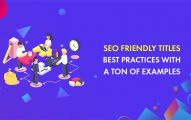 SEO Friendly Titles: 8 Best Practices With Examples for 2020