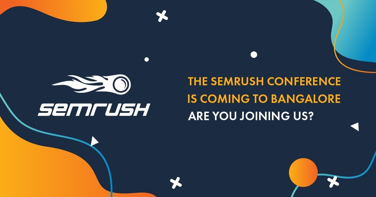 The SEMrush Conference Is Coming to Bangalore, India. Care to Join?