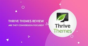 Thrive Themes Review 2020: Are They Conversion Focused WordPress Themes?