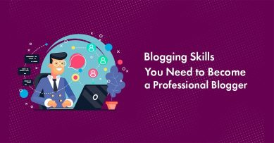 Top 10 Blogging Skills You Need to Become A Professional Blogger in 2020