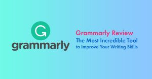 Grammarly Review 2020: The Most Incredible Tool to Improve Your Writing Skills