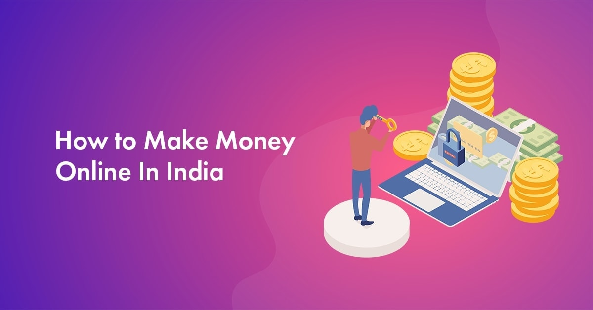 How to Make Money Online for Beginners in India: 10 Easy Ways for 2021