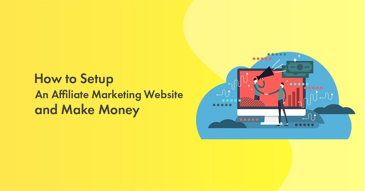 How to Setup An Affiliate Marketing Website and Make Money From It in 2021
