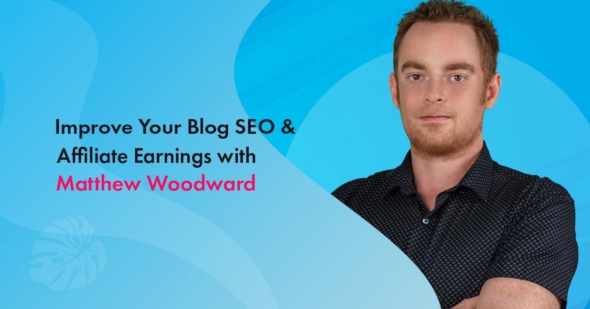 Matthew Woodward Blogger Plus Affiliate Marketer Interview