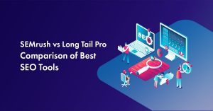 SEMrush vs Long Tail Pro: Review of the Two Best Keyword Research Tools