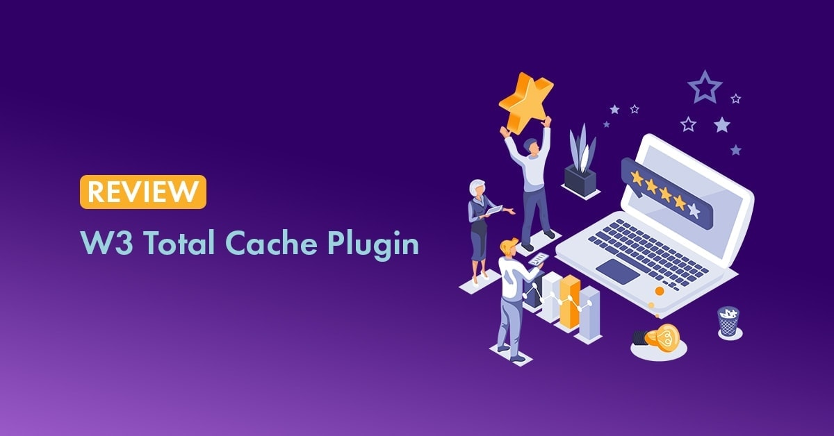 W3 Total Cache Plugin Review: Is It A Better Cache Plugin for WordPress?