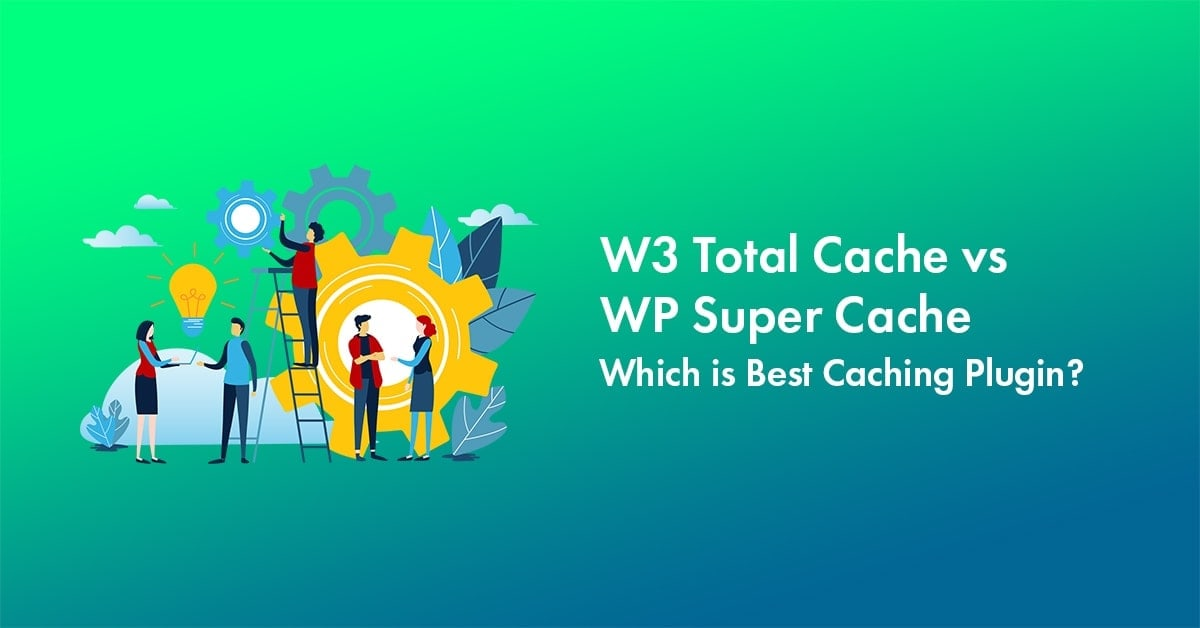 W3 Total Cache Vs WP Super Cache Review: Best Caching Plugin for 2020?