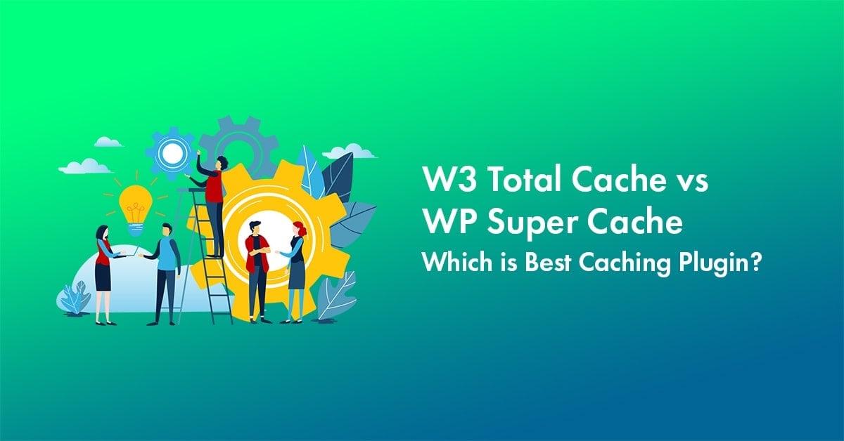 W3 Total Cache vs WP Super Cache plugin review