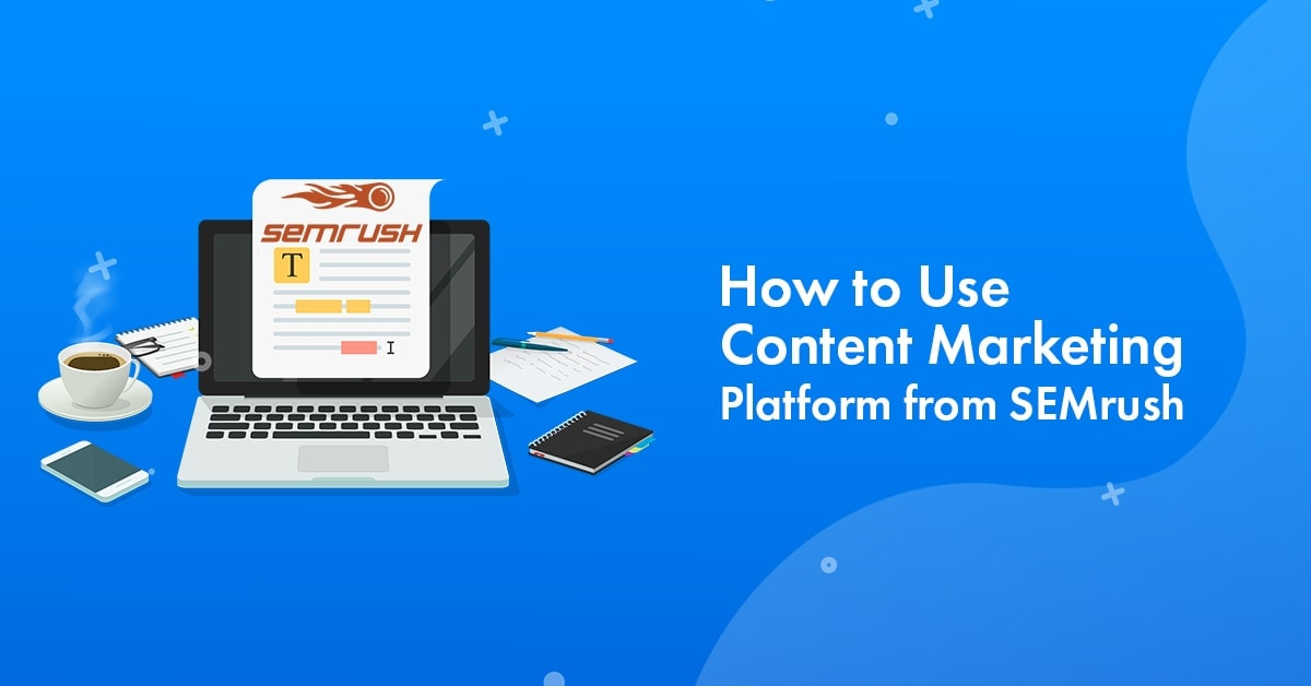 Semrush Content Marketing Platform Review