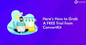 ConvertKit Free Trial: Here's How to Grab FREE Account from ConvertKit
