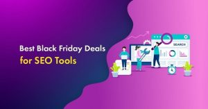 SEO Tools Black Friday Deals 2020: Up to 90% OFF [Expired]
